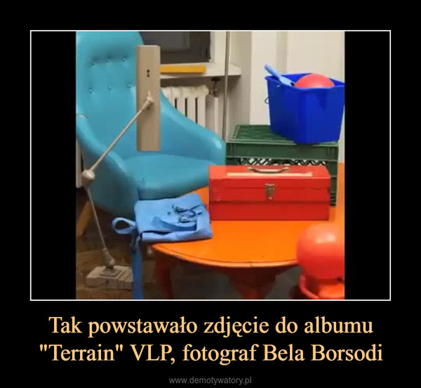 """Tak powstawało zdjęcie do albumu """"Terrain"""" VLP, fotograf Bela Borsodi –"""