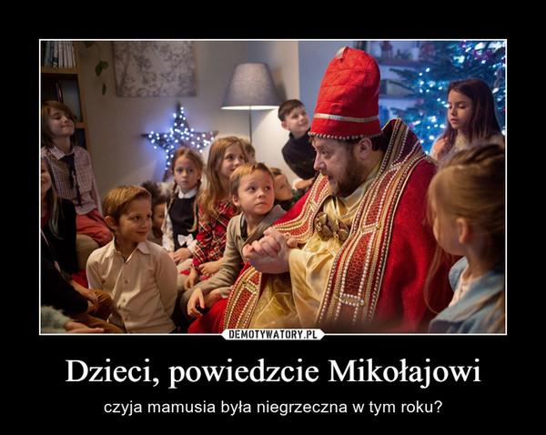 Dzieci, powiedzcie Mikołajowi – czyja mamusia była niegrzeczna w tym roku?