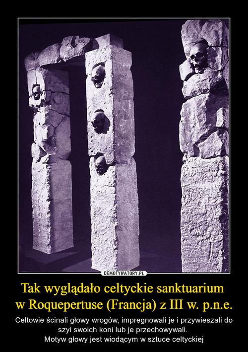 Tak wyglądało celtyckie sanktuarium  w Roquepertuse (Francja) z III w. p.n.e.