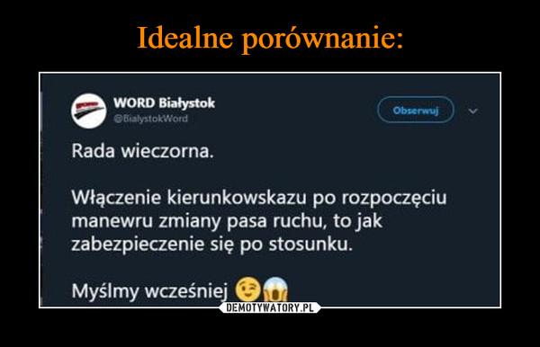 –  WORD Białystok Rada wieczorna. Włączenie kierunkowskazu po rozpoczęciu manewru zmiany pasa ruchu, to jak zabezpieczenie się po stosunku. Myślmy wcześniej