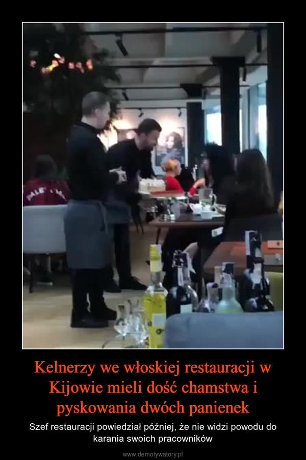 Kelnerzy we włoskiej restauracji w Kijowie mieli dość chamstwa i pyskowania dwóch panienek – Szef restauracji powiedział później, że nie widzi powodu do karania swoich pracowników