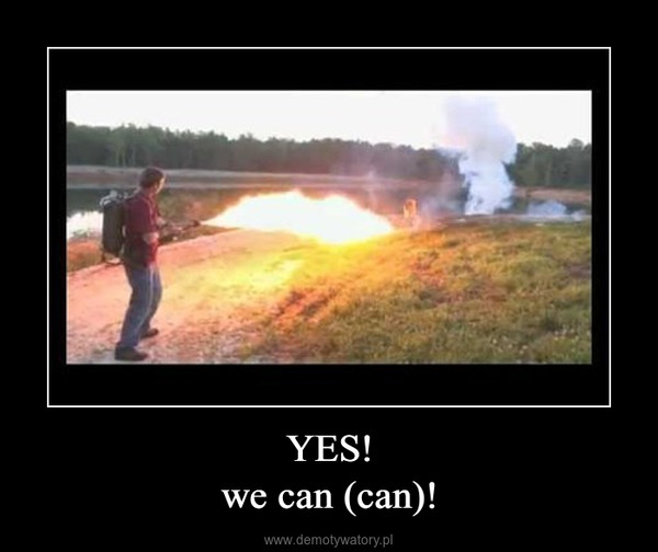 YES!we can (can)! –