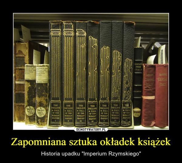 """Zapomniana sztuka okładek książek – Historia upadku """"Imperium Rzymskiego"""""""