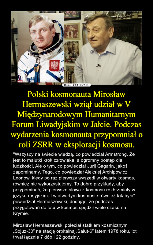 Polski kosmonauta Mirosław Hermaszewski wziął udział w V Międzynarodowym Humanitarnym Forum Liwadyjskim w Jałcie. Podczas wydarzenia kosmonauta przypomniał o roli ZSRR w eksploracji kosmosu.