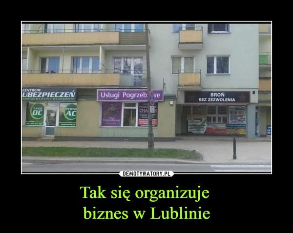 Tak się organizuje biznes w Lublinie –