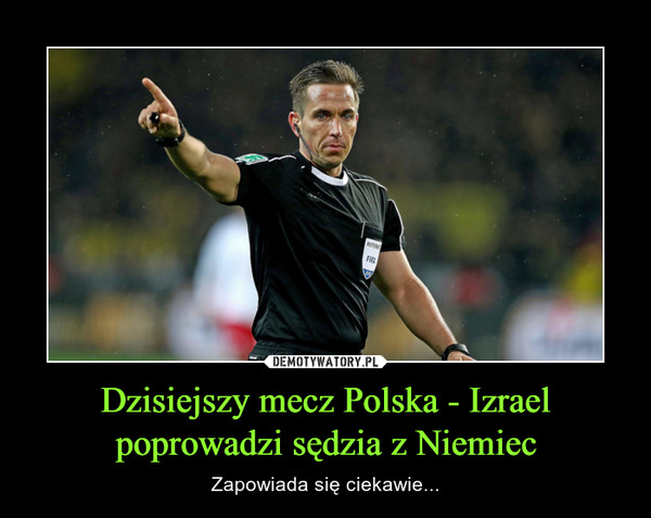 Dzisiejszy mecz Polska - Izraelpoprowadzi sędzia z Niemiec – Zapowiada się ciekawie...