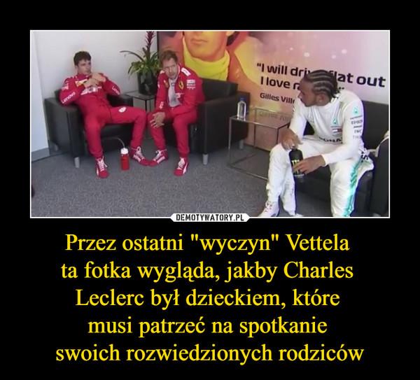 """Przez ostatni """"wyczyn"""" Vettela ta fotka wygląda, jakby Charles Leclerc był dzieckiem, które musi patrzeć na spotkanie swoich rozwiedzionych rodziców –"""