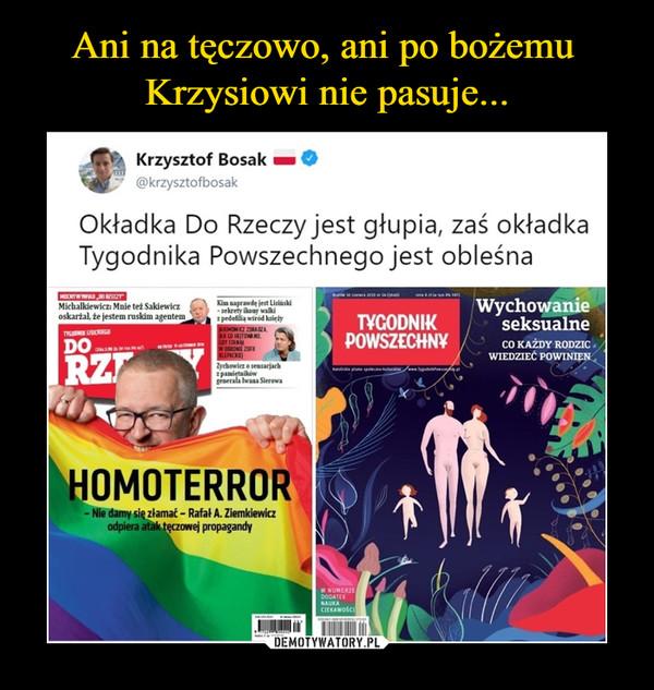 –  Krzysztof Bosak ma O@krzyszlofbosakOkładka Do Rzeczy jest głupia, zaś okładkaTygodnika Powszechnego jest obleśna