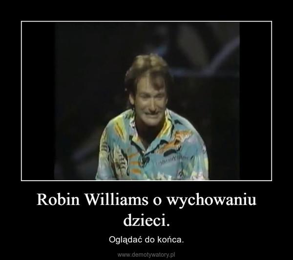 Robin Williams o wychowaniu dzieci. – Oglądać do końca.