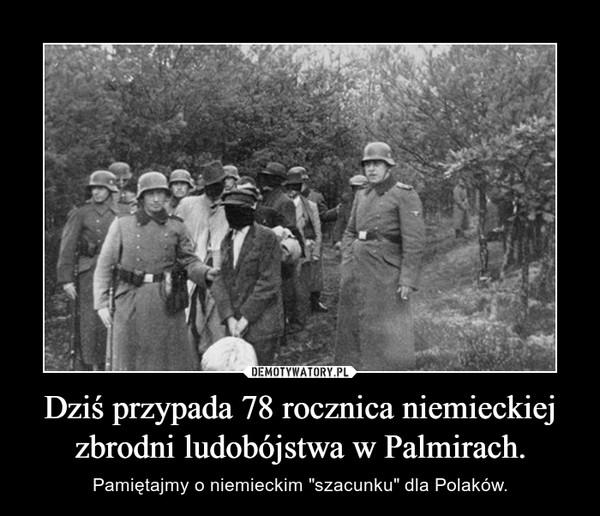 """Dziś przypada 78 rocznica niemieckiej zbrodni ludobójstwa w Palmirach. – Pamiętajmy o niemieckim """"szacunku"""" dla Polaków."""