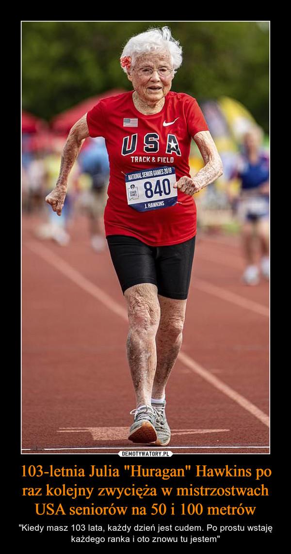 """103-letnia Julia """"Huragan"""" Hawkins po raz kolejny zwycięża w mistrzostwach USA seniorów na 50 i 100 metrów – """"Kiedy masz 103 lata, każdy dzień jest cudem. Po prostu wstaję każdego ranka i oto znowu tu jestem"""""""