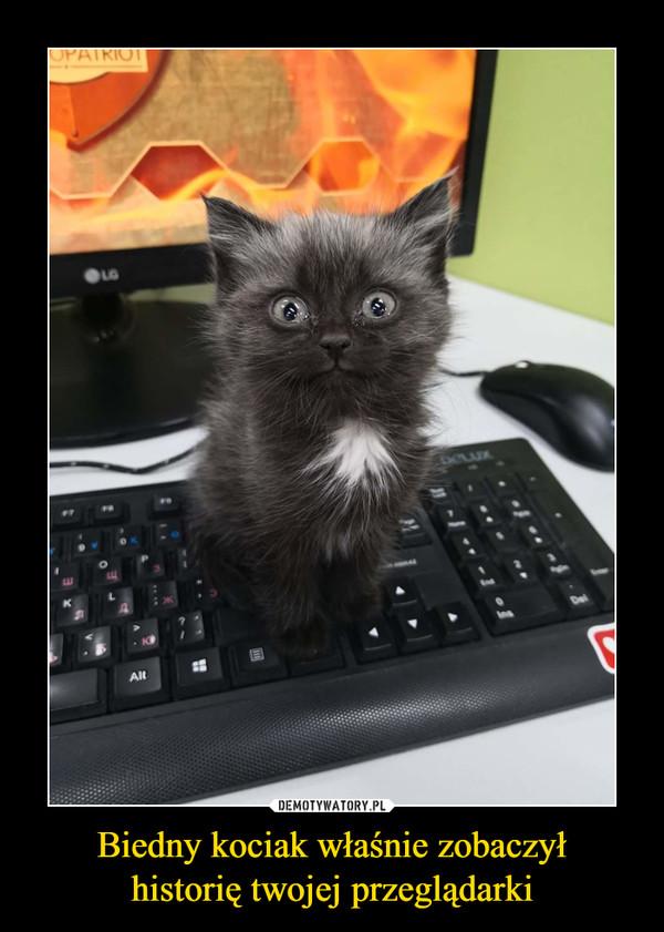 Biedny kociak właśnie zobaczyłhistorię twojej przeglądarki –