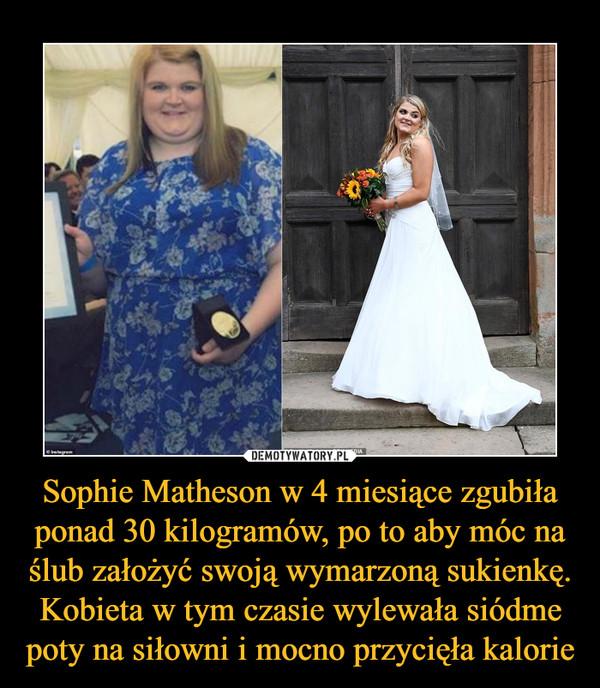 Sophie Matheson w 4 miesiące zgubiła ponad 30 kilogramów, po to aby móc na ślub założyć swoją wymarzoną sukienkę. Kobieta w tym czasie wylewała siódme poty na siłowni i mocno przycięła kalorie –