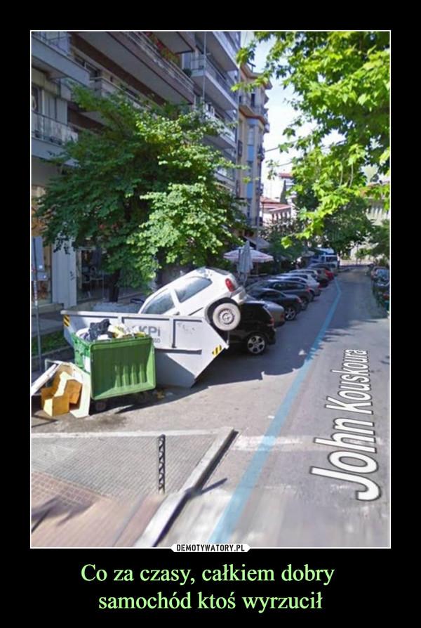 Co za czasy, całkiem dobry samochód ktoś wyrzucił –