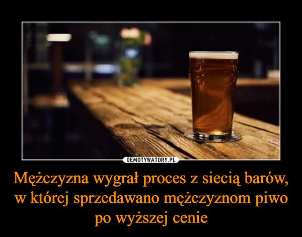 Mężczyzna wygrał proces z siecią barów, w której sprzedawano mężczyznom piwo po wyższej cenie –
