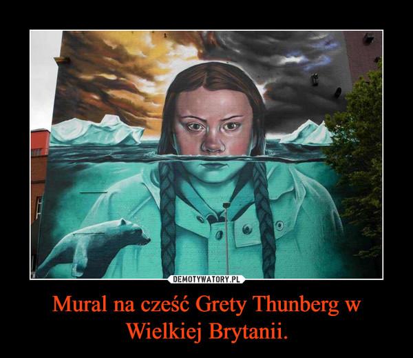 Mural na cześć Grety Thunberg w Wielkiej Brytanii. –
