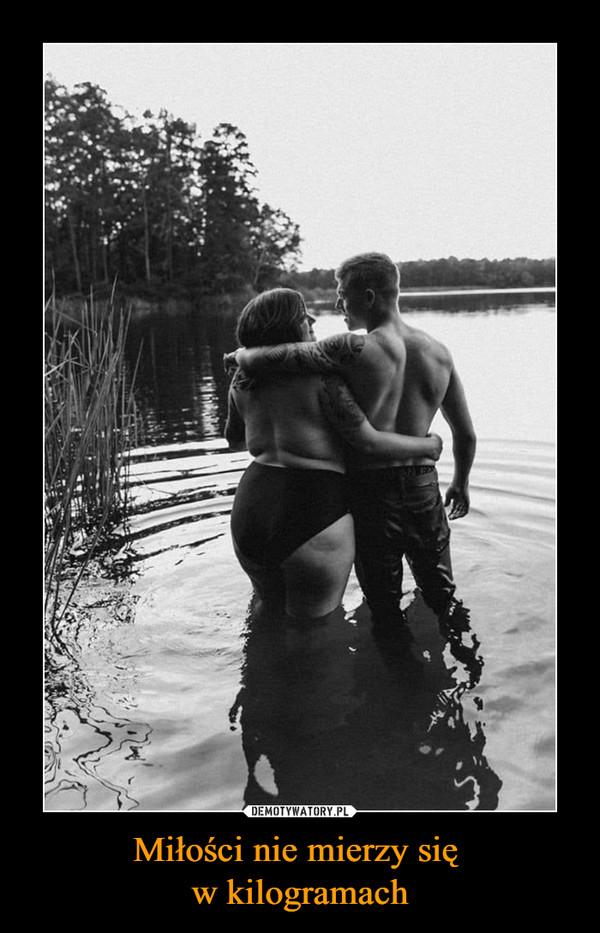 Miłości nie mierzy się w kilogramach –
