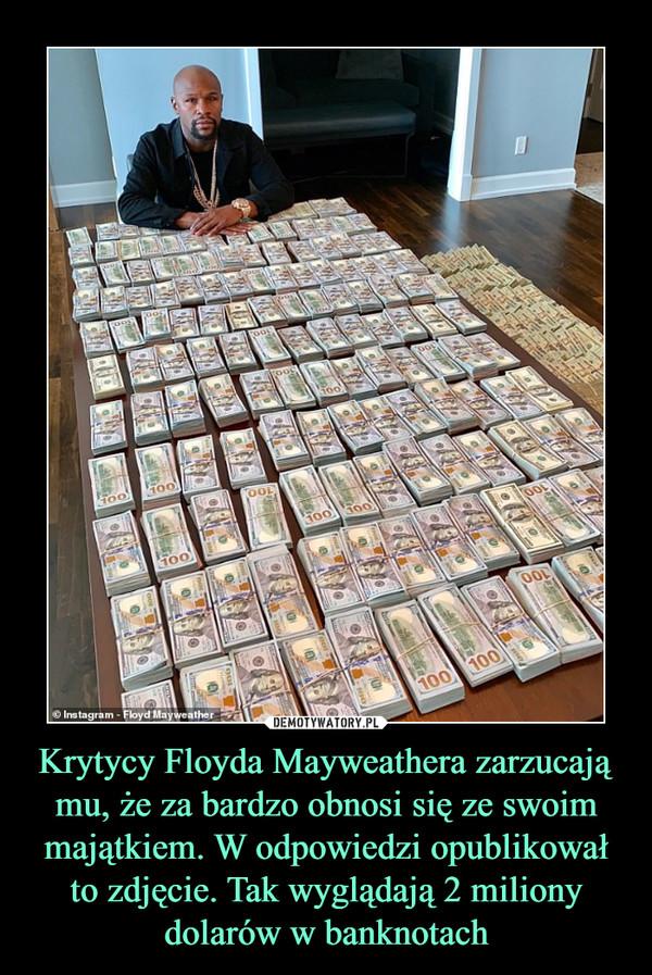 Krytycy Floyda Mayweathera zarzucają mu, że za bardzo obnosi się ze swoim majątkiem. W odpowiedzi opublikował to zdjęcie. Tak wyglądają 2 miliony dolarów w banknotach –