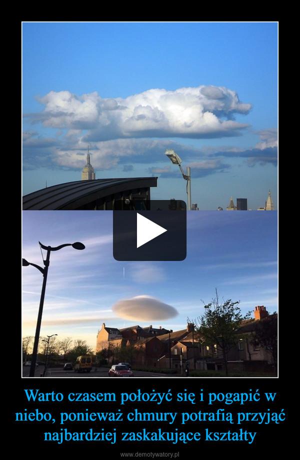 Warto czasem położyć się i pogapić w niebo, ponieważ chmury potrafią przyjąć najbardziej zaskakujące kształty –