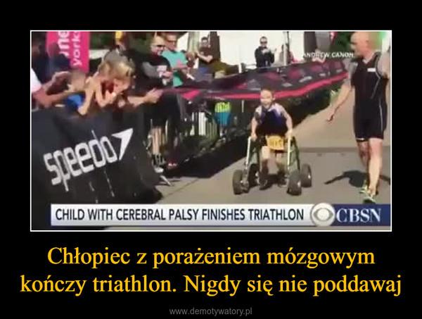 Chłopiec z porażeniem mózgowym kończy triathlon. Nigdy się nie poddawaj –