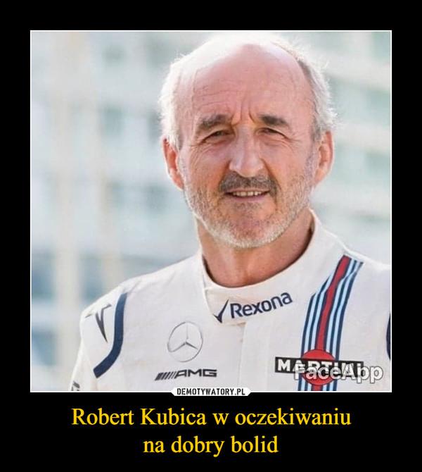 Robert Kubica w oczekiwaniuna dobry bolid –
