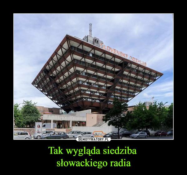 Tak wygląda siedziba słowackiego radia –