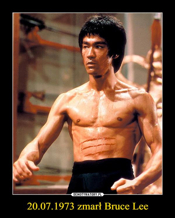 20.07.1973 zmarł Bruce Lee –