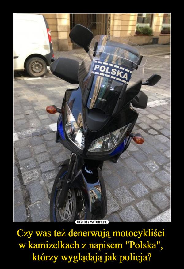 """Czy was też denerwują motocykliści w kamizelkach z napisem """"Polska"""", którzy wyglądają jak policja? –"""