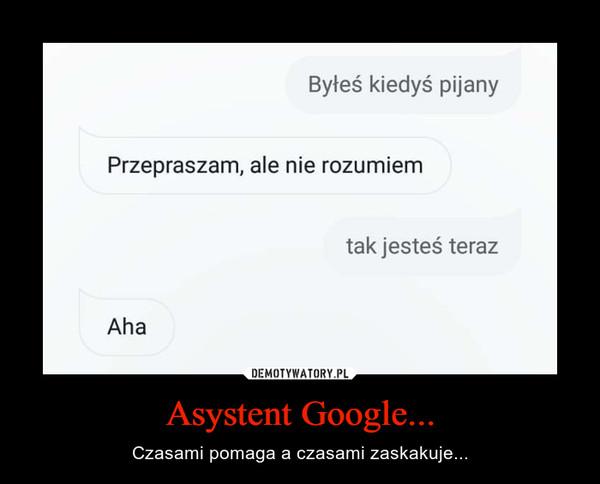 Asystent Google... – Czasami pomaga a czasami zaskakuje...