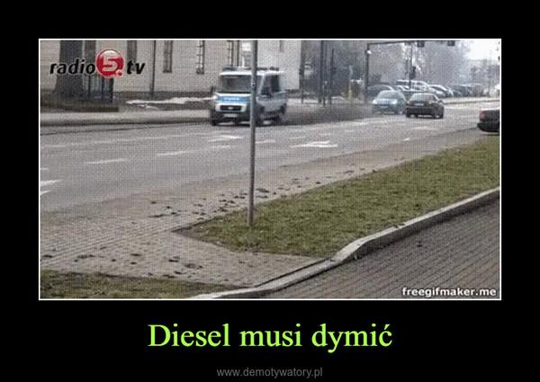 Diesel musi dymić –