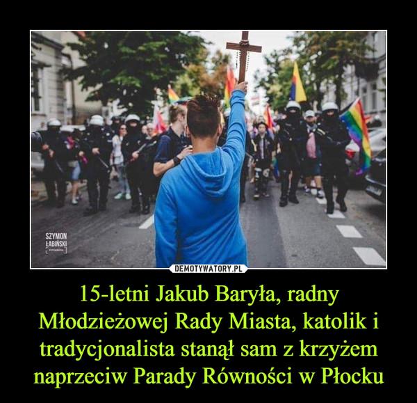 15-letni Jakub Baryła, radny Młodzieżowej Rady Miasta, katolik i tradycjonalista stanął sam z krzyżem naprzeciw Parady Równości w Płocku –