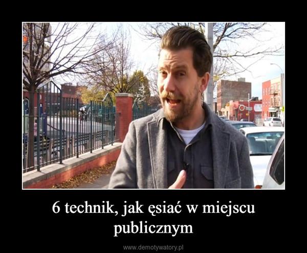 6 technik, jak ęsiać w miejscu publicznym –