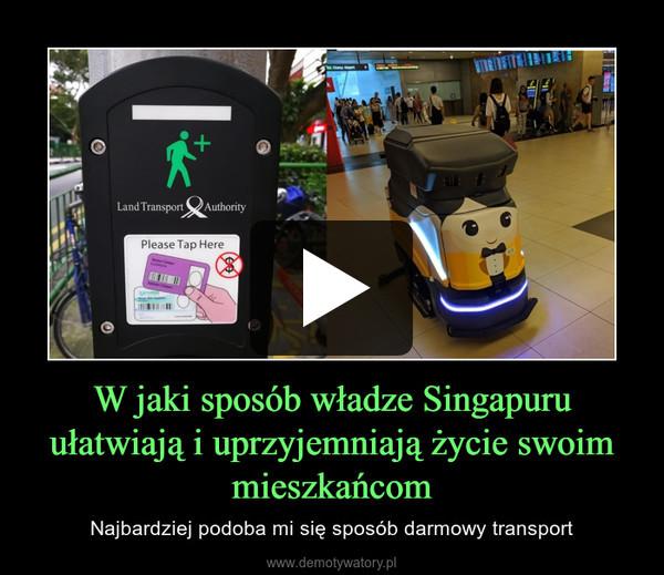 W jaki sposób władze Singapuru ułatwiają i uprzyjemniają życie swoim mieszkańcom – Najbardziej podoba mi się sposób darmowy transport