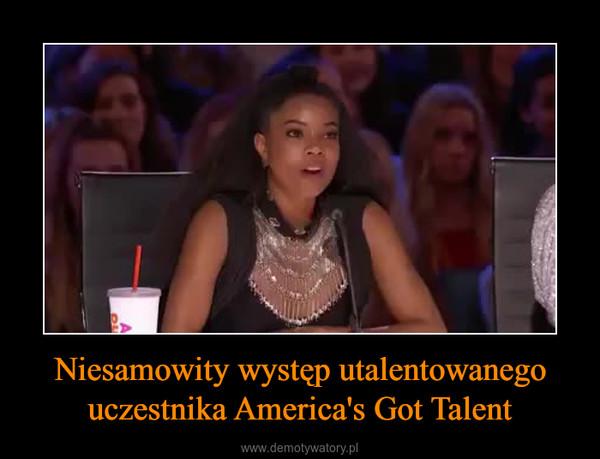 Niesamowity występ utalentowanego uczestnika America's Got Talent –