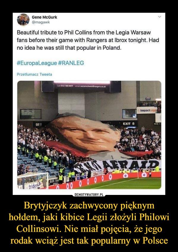 Brytyjczyk zachwycony pięknym hołdem, jaki kibice Legii złożyli Philowi Collinsowi. Nie miał pojęcia, że jego rodak wciąż jest tak popularny w Polsce –