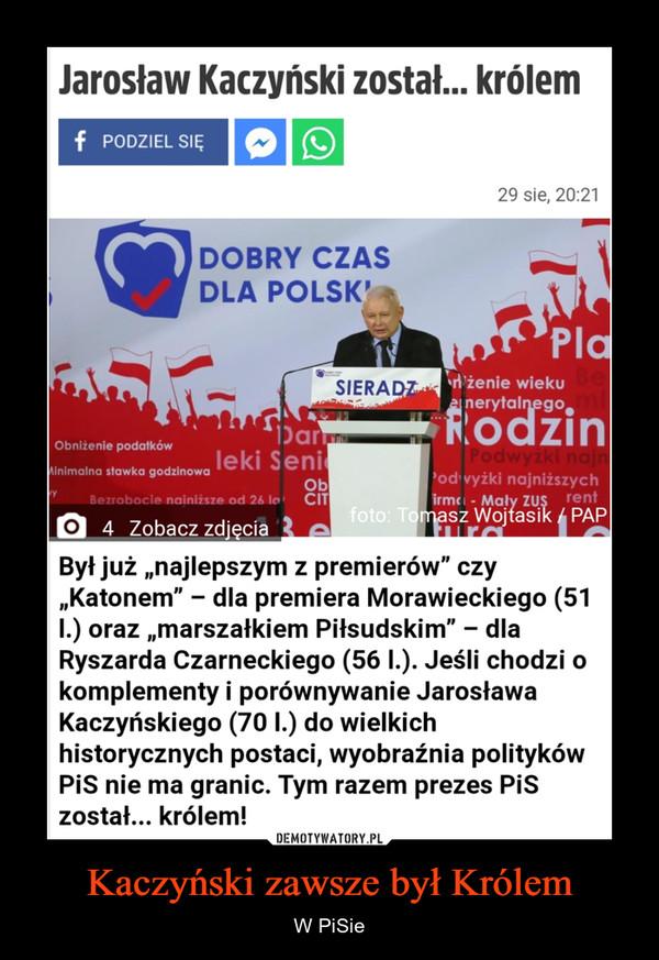 Kaczyński zawsze był Królem – W PiSie