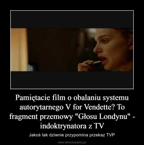 """Pamiętacie film o obalaniu systemu autorytarnego V for Vendette? To fragment przemowy """"Głosu Londynu"""" - indoktrynatora z TV – Jakoś tak dziwnie przypomina przekaz TVP"""