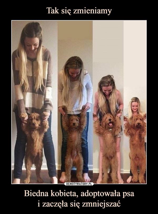 Biedna kobieta, adoptowała psai zaczęła się zmniejszać –