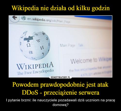 Wikipedia nie działa od kilku godzin Powodem prawdopodobnie jest atak DDoS - przeciążenie serwera