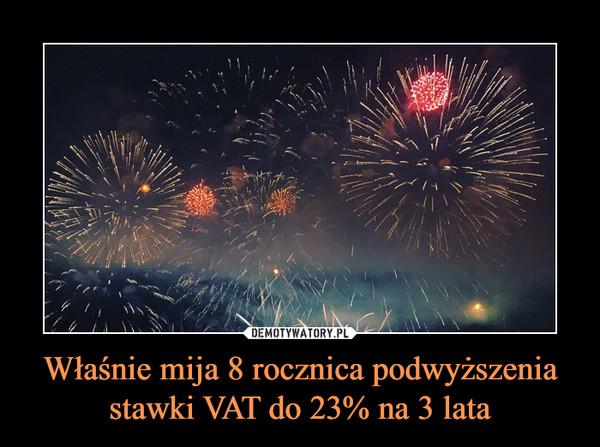 Właśnie mija 8 rocznica podwyższenia stawki VAT do 23% na 3 lata –