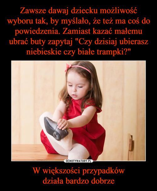"""Zawsze dawaj dziecku możliwość wyboru tak, by myślało, że też ma coś do powiedzenia. Zamiast kazać małemu ubrać buty zapytaj """"Czy dzisiaj ubierasz niebieskie czy białe trampki?"""" W większości przypadków działa bardzo dobrze"""