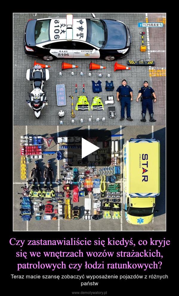 Czy zastanawialiście się kiedyś, co kryje się we wnętrzach wozów strażackich, patrolowych czy łodzi ratunkowych? – Teraz macie szansę zobaczyć wyposażenie pojazdów z różnych państw