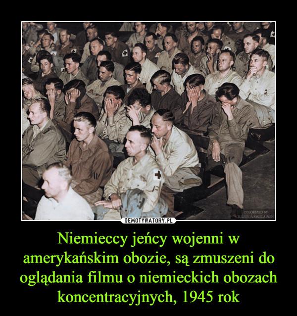 Niemieccy jeńcy wojenni w amerykańskim obozie, są zmuszeni do oglądania filmu o niemieckich obozach koncentracyjnych, 1945 rok –