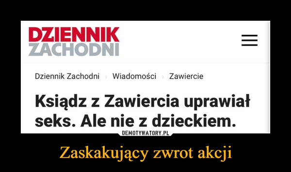 Zaskakujący zwrot akcji –  DZIENNIK Dziennik Zachodni Wiadomości Zawiercie Ksiądz z Zawiercia uprawiał seks. Ale nie z dzieckiem.