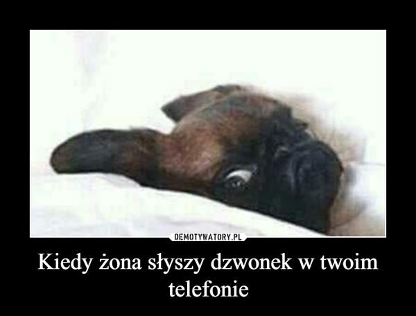 Kiedy żona słyszy dzwonek w twoim telefonie –