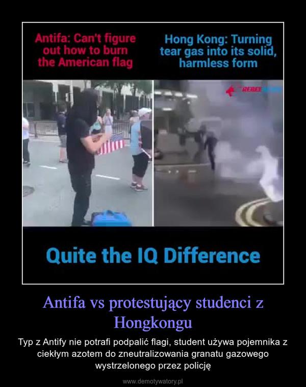 Antifa vs protestujący studenci z Hongkongu – Typ z Antify nie potrafi podpalić flagi, student używa pojemnika z ciekłym azotem do zneutralizowania granatu gazowego wystrzelonego przez policję