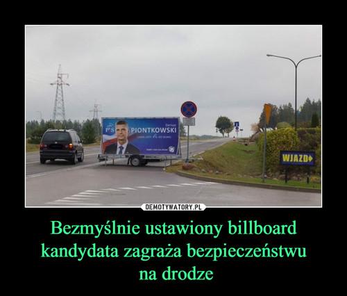 Bezmyślnie ustawiony billboard kandydata zagraża bezpieczeństwu  na drodze