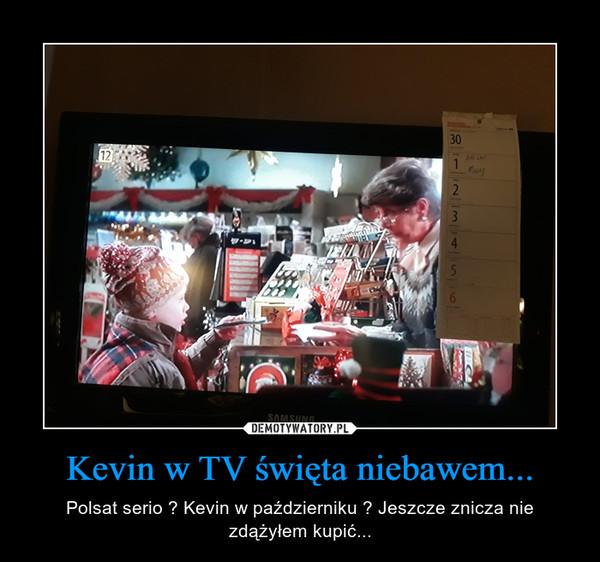 Kevin w TV święta niebawem... – Polsat serio ? Kevin w październiku ? Jeszcze znicza nie zdążyłem kupić...