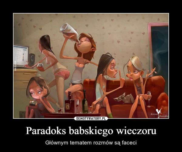 Paradoks babskiego wieczoru – Głównym tematem rozmów są faceci