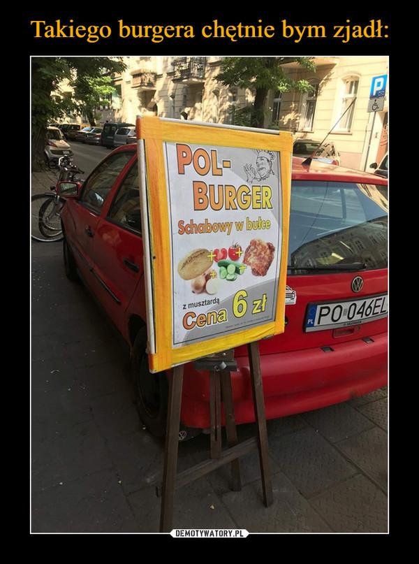 –  POL-BURGERSchabowy w bułceCena 6 zł